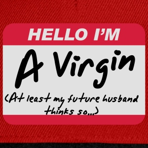 Hello I'm A Virgin (at least my future husband thinks so...) - Casquette snapback
