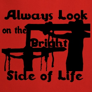 Always Look On The Bright Side of Life T-Shirts - Cooking Apron