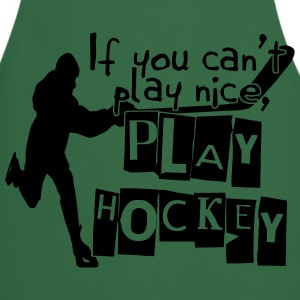 If You Can't Play Nice, Play Hockey T-Shirts - Cooking Apron