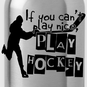If You Can't Play Nice, Play Hockey T-Shirts - Water Bottle