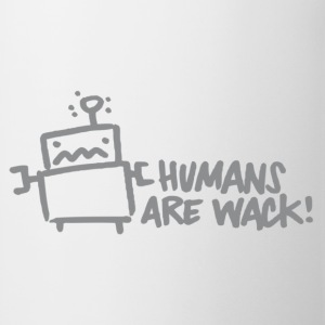Humans are wack! - Tasse