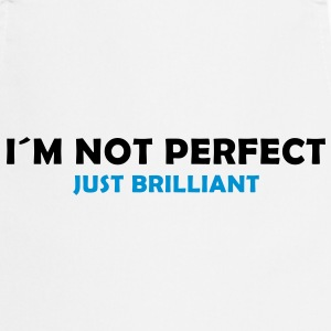 I´m not perfect - just brilliant T-Shirts - Kochschürze