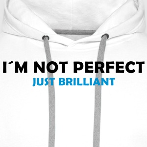 I´m not perfect - just brilliant T-Shirts - Männer Premium Hoodie