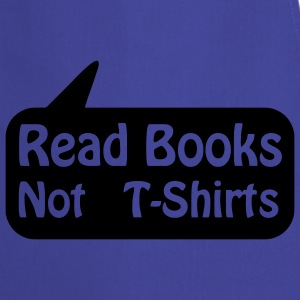 Read Books Not T-shirts balloon, read books T-Shirts - Cooking Apron