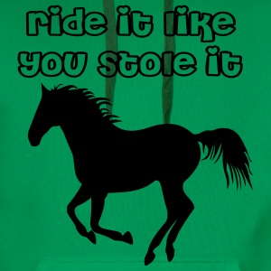 Ride it like you stole it! T-Shirts - Men's Premium Hoodie
