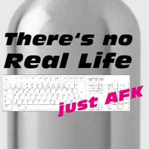 There's no Real Life just AFK - Trinkflasche