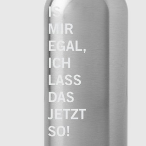 is mir egal.. - Trinkflasche