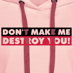 dont_make_me_destroy_you_quotation_2c T-shirts - Premiumluvtröja dam