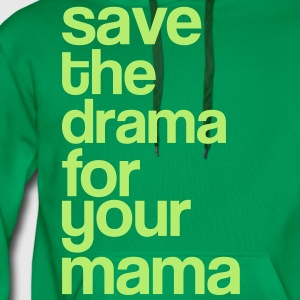 Save the Drama for you Mama - Party - Typo T-Shirts - Männer Premium Hoodie