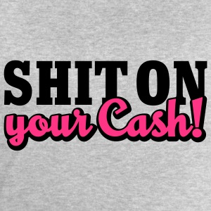 Shit on your Cash | Scheiß auf Dein Geld T-Shirts - Mannen sweatshirt van Stanley & Stella