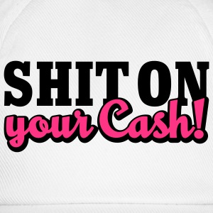 Shit on your Cash | Scheiß auf Dein Geld T-Shirts - Baseballcap