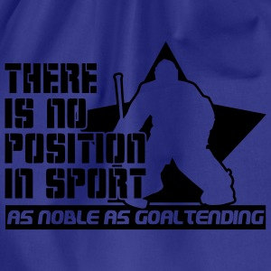 There is No Position in Sport As Noble As Goaltending T-Shirts - Turnbeutel