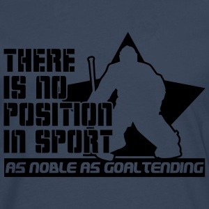 There is No Position in Sport As Noble As Goaltending T-Shirts - Männer Premium Langarmshirt