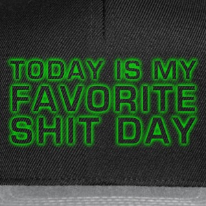 today is my favorite shit day - Snapback Cap