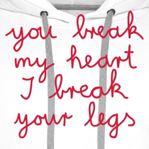 :: you break my heart I break your legs :-: - Männer Premium Hoodie