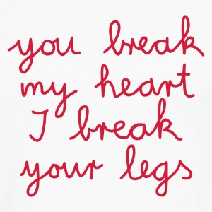 :: you break my heart I break your legs :-: - Männer Premium Langarmshirt