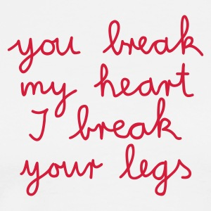 :: you break my heart I break your legs :-: - Maglietta Premium da uomo