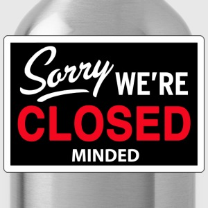 sorry we are  close(d) minded T-shirts - Drinkfles