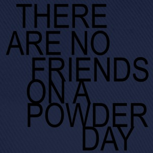 There are no friends on a powder day T-Shirts - Baseballcap