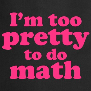 I'm too Pretty to do Math T-Shirts - Kochschürze