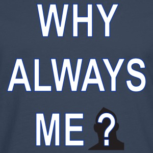 why always me Tee shirts - T-shirt manches longues Premium Homme