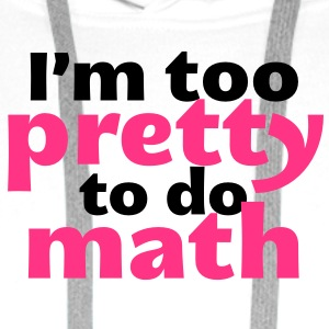 I'm too Pretty to do Math T-Shirts - Männer Premium Hoodie