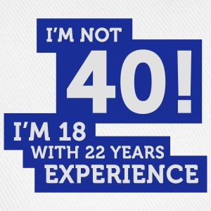 Im Not 40 Im 18 With 22 Years Of Experience (2c)++ T-shirts - Baseballcap