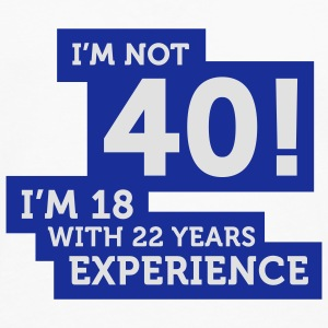 Im Not 40 Im 18 With 22 Years Of Experience (2c)++ T-shirt - Maglietta Premium a manica lunga da uomo