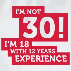Im Not 30 Im 18 With 12 Years Of Experience (2c)++ T-shirts - Gymtas