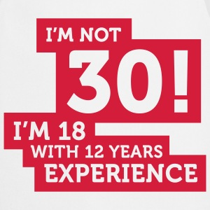 Im Not 30 Im 18 With 12 Years Of Experience (2c)++ T-shirts - Keukenschort