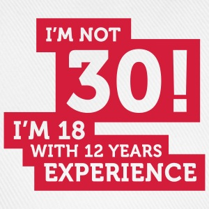 Im Not 30 Im 18 With 12 Years Of Experience (2c)++ T-shirts - Baseballcap