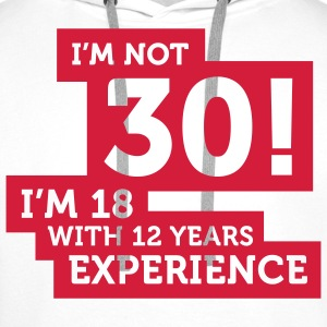Im Not 30 Im 18 With 12 Years Of Experience (2c)++ T-Shirts - Männer Premium Hoodie