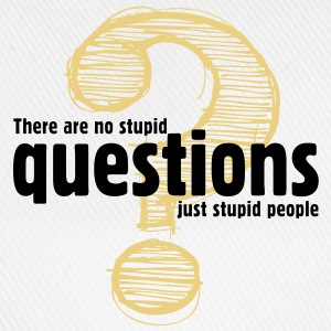 No Stupid Questions 2 (2c)++ T-Shirts - Baseball Cap