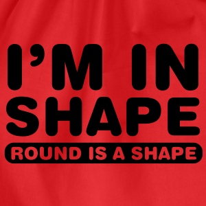 I'm in shape.. Round is a shape T-shirts - Gymtas