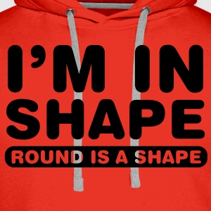 I'm in shape.. Round is a shape T-shirts - Mannen Premium hoodie