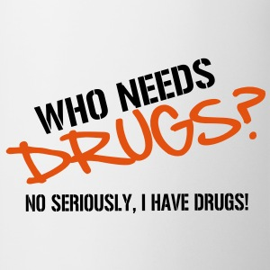 Who needs Drugs? Fun Vector Design T-Shirts - Tasse