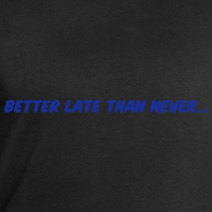 Better late than never T-shirt - Felpa da uomo di Stanley & Stella
