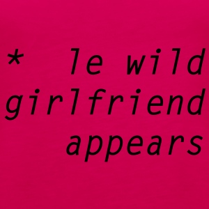 le wild girlfriend appears T-shirts - Vrouwen Premium tank top