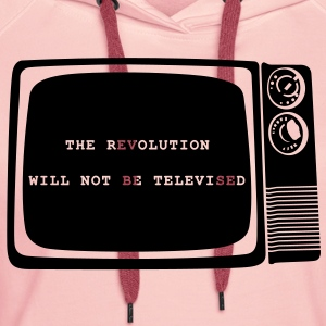 Revolution will not be televised - Frauen Premium Hoodie