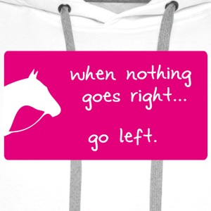 When nothing goes right ... go left! - Männer Premium Hoodie