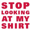 stop_looking_at_my_shirt T-shirts - Vrouwen Premium T-shirt