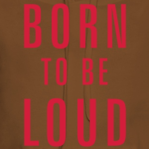 born to be loud T-Shirts - Women's Premium Hoodie