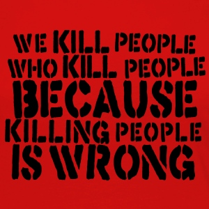 we kill people who kill people because killing people is wrong T-Shirts - Women's Premium Longsleeve Shirt
