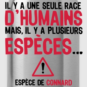 une seule race humain espece connard4 Tee shirts - Gourde