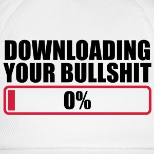 downloading your bullshit zero percent loading 0 % T-Shirts - Baseball Cap
