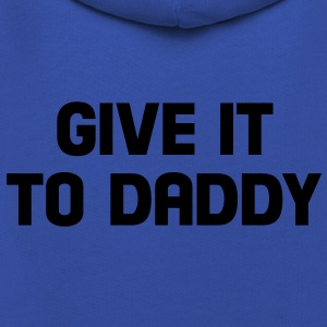 give it to daddy Tee shirts - Pull à capuche Premium Enfant