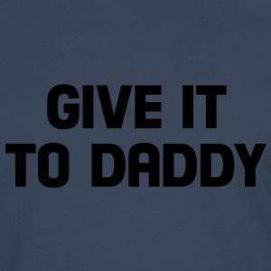give it to daddy Tee shirts - T-shirt manches longues Premium Homme