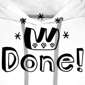 Graduation, PhD, degree, award, victory or other major accomplishment: done!  T-Shirts - Men's Premium Hoodie