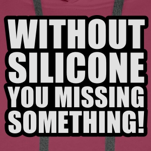 Without Silicone you missing something T-Shirts - Sweat-shirt à capuche Premium pour hommes