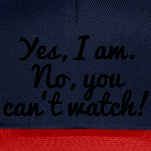Yes, I Am. No, You Can't Watch! T-Shirts - Snapback Cap